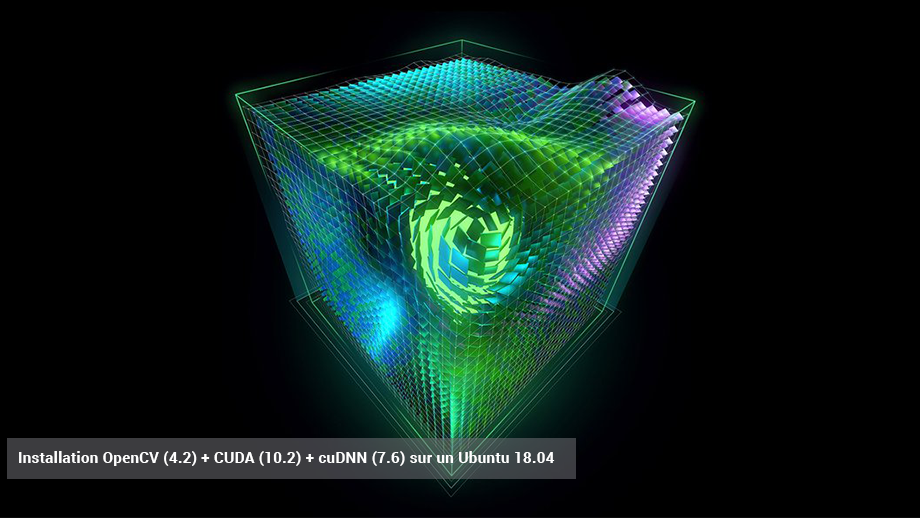 Installation CUDA (10.2) + cuDNN (7.6) + OpenCV (4.2)